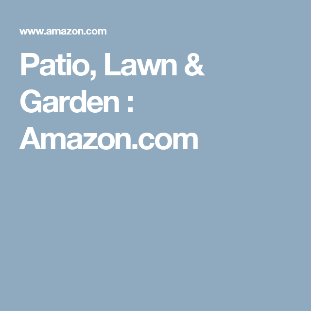 Patio, Lawn & Garden : Amazon.com