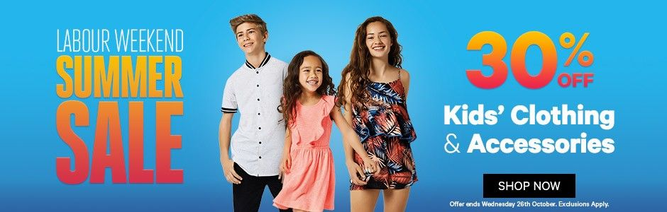 Shop now and save 30% OFF on Kids' Clothing and Accessories on this Labour Weekend Summer Sale....