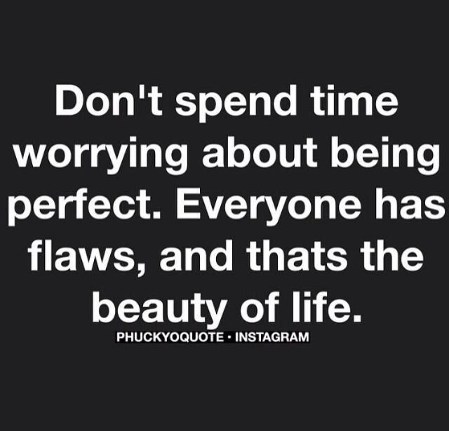 Everybody Has Their Own Flaws Nobodys Perfect But We Are Perfect In