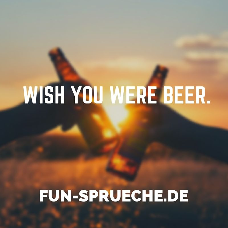 bier sprüche englisch Wish you were Beer. Gefunden auf .fun sprueche.de | Englische  bier sprüche englisch