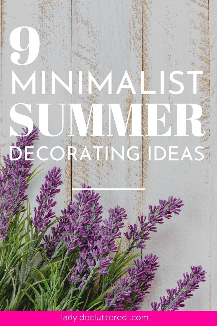 Summer home decorating is becoming just as popular as decorating for the holidays. The good news is that a few subtle touches of simple summer home decor may be all that you need to bring a little bit of summer fun to your home without the overwhelm. #ladydecluttered #summerdecor #summerdecorating #minimalist #minimalisthome #simplehomedecor #simplesummerdecor #summerdecor2020 #nauticaldecor #sunflower decor #lavendardecor #farmhousedecor #summerideas