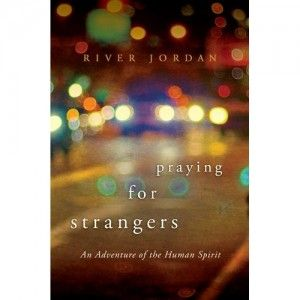 Patti's Picks  Praying for Strangers,  by River Jordan