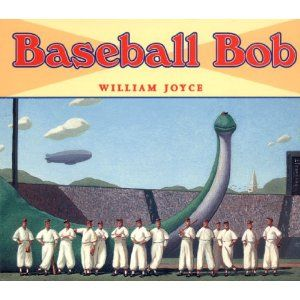 Baseball Bob By William Joyce With Images William Joyce Joyce Williams