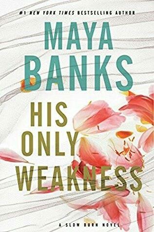 His Only Weakness Slow Burn Book 6 By Maya Banks Maya Banks