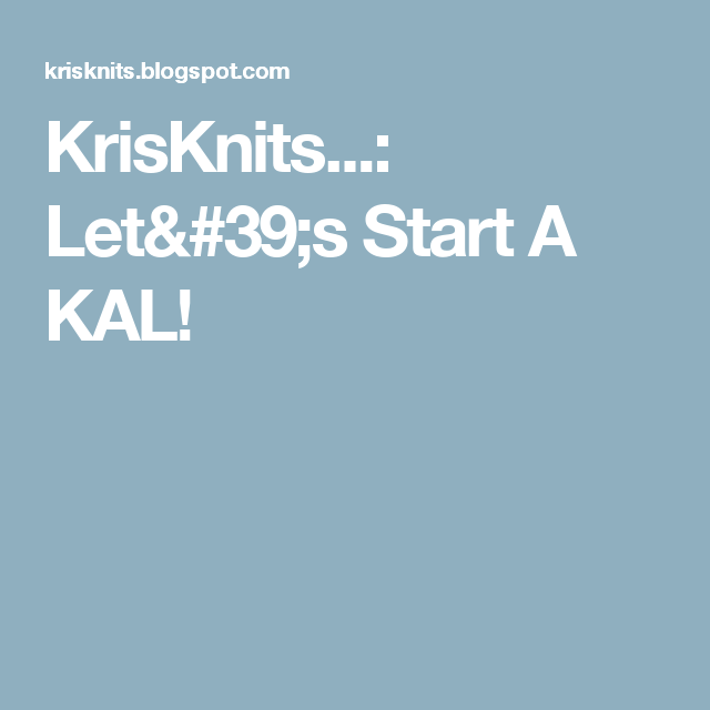 KrisKnits...: Let's Start A KAL!