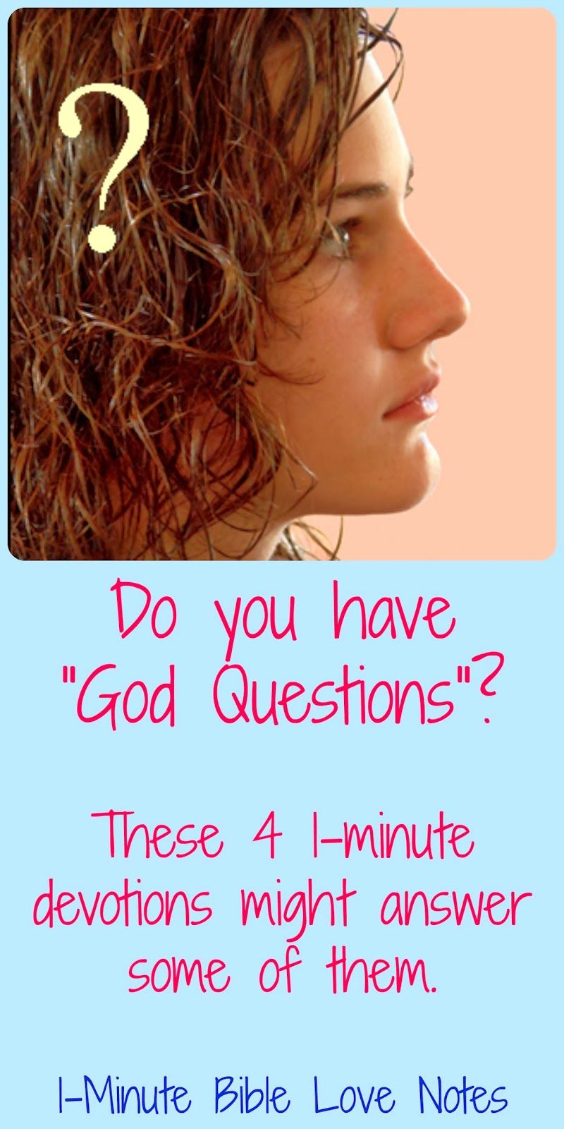 """Four 1-Minute Bible Love Notes addressing """"God Questions"""": 1. Mystery is Part of Faith--Being comfortable with some unanswered questions 2.Why Do We Care About suffering?--Understanding that God gave us our concerns 3.Why is there Senseless Suffering?--God gives clues to this un-answerable question 4. What Did They Do To Deserve This?--being careful not to judge others when calamity hits. 4. If I Were God--Our unrealistic view that we could do things better than God."""