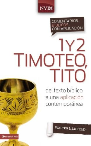 Comentario Biblico Con Aplicacion Nvi 1 Y 2 Timoteo Tito Del Texto Biblico A Una Aplicacion Contemporanea Comentario Biblico Textos Biblicos Biblicos