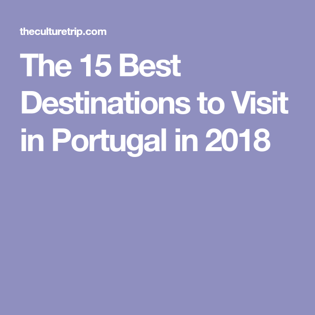 The 15 Best Destinations to Visit in Portugal in 2018   Portugal