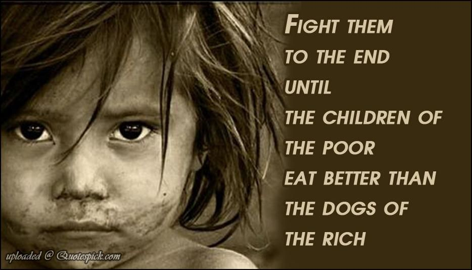 Fight Them To The End Until The Children Of The Poor Eat Better