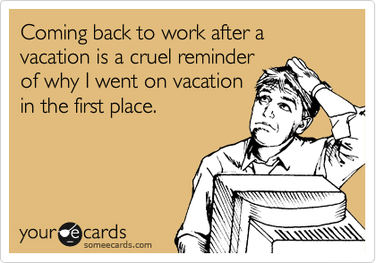Workplace Vacation Quotes Funny Work Humor Back To Work Humour