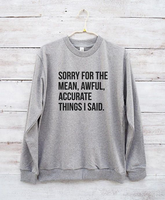 0082dc1628ebf Sorry for the mean awful accurate things I said sweatshirt for teens With  Sayings Quotes slogan cozy Hipster cute sassy Tumblr Outfit sarcastic  sarcasm Crew ...