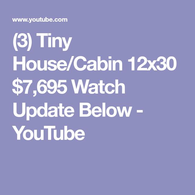 3 Tiny House Cabin 12x30 7 695 Watch Update Below