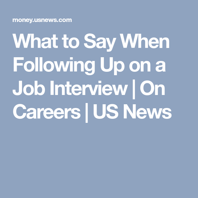 what to say when following up on a job interview on careers us news