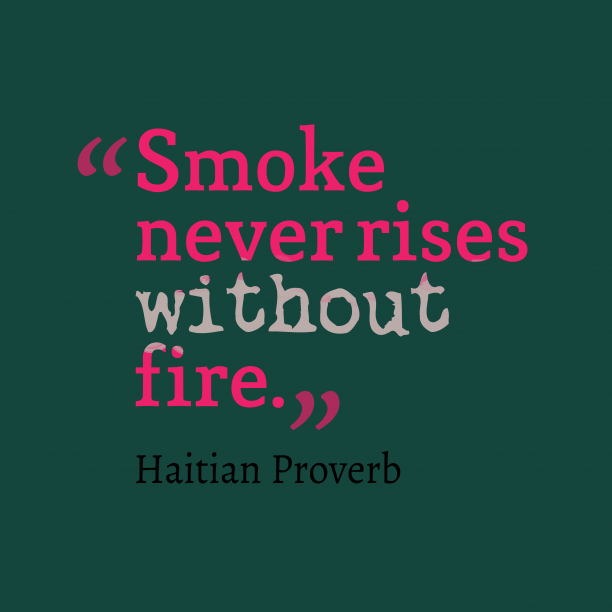 Smoke Never Rises Without Fire Proverbs Quotes Fire Quotes Heartfelt Quotes