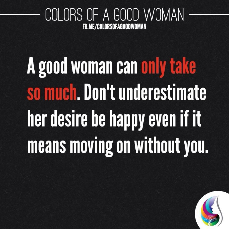 A Good Woman Can Only Take So Much Inspirational Words Amazing Women Best Quotes