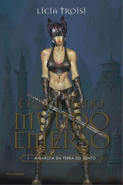 A Garota da Terra do Vento – Cronicas do Mundo Emerso – Vol 1 – Licia Troisi  Aqui começou minha paixão por ficção.