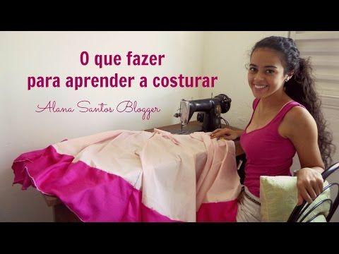 O que fazer para aprender a costurar Alana Santos Blogger - YouTube