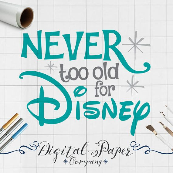 Disney SVG File Never Too Old For Disney by