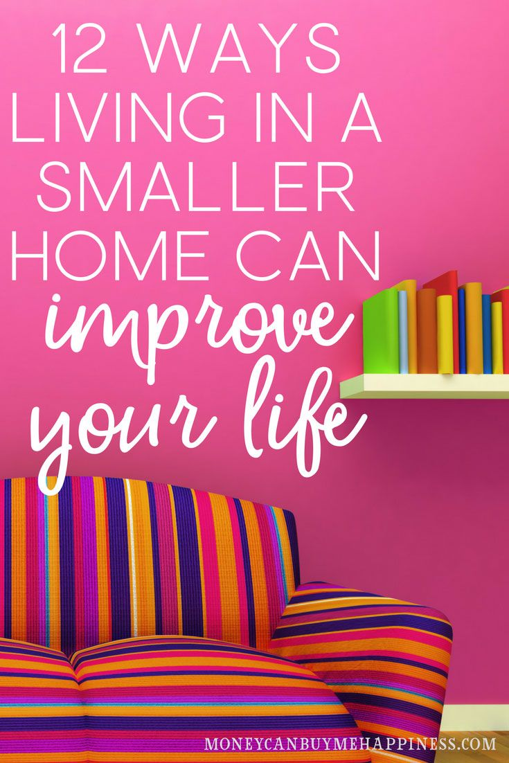 12 Life Changing Benefits Of Living In A Smaller Home Downsizing Tipssmall
