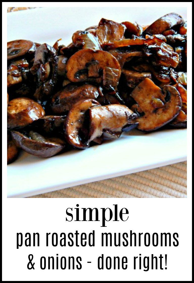 Pan Roasted Mushrooms &; Onions