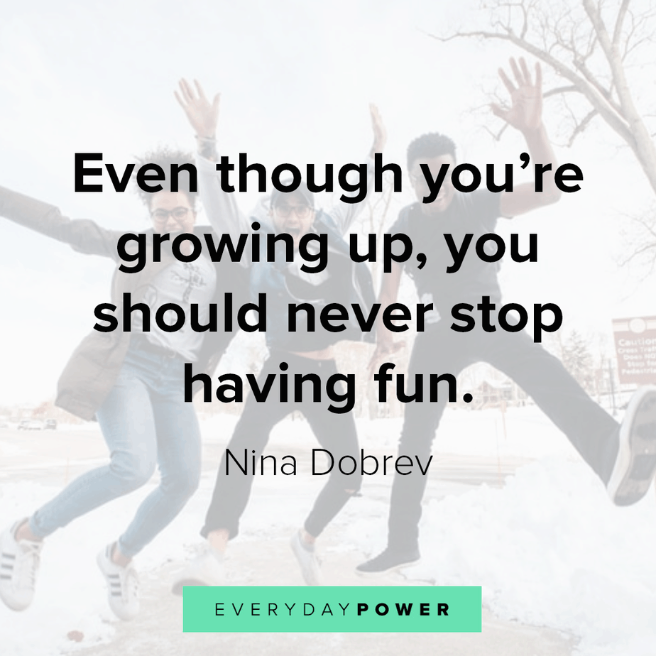 65 Quotes About Having Fun And Living Your Life 2019 Quotes About Having Fun Best Quotes Uplifting Quotes