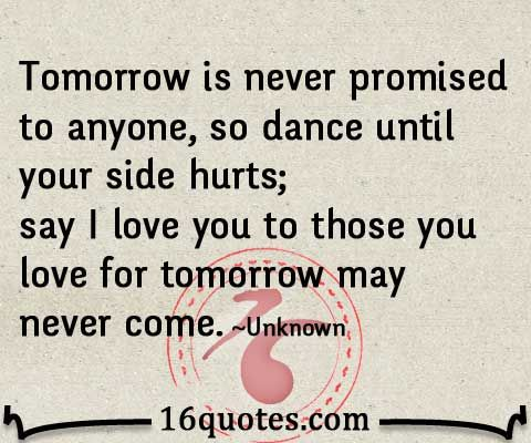 Tomorrow Is Never Promised To Anyone Quote