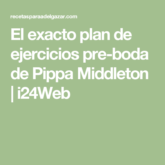 El exacto plan de ejercicios pre-boda de Pippa Middleton | i24Web