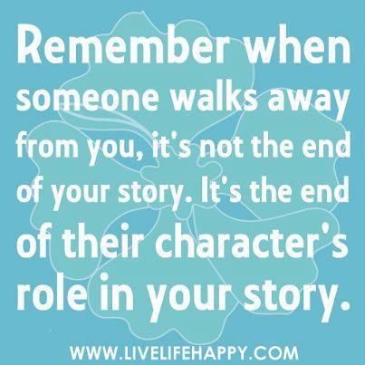 When someone walks away from you, it's the end of their character's role in your story. #positivethinking #lifewisdom
