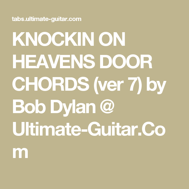 KNOCKIN ON HEAVENS DOOR CHORDS (ver 7) by Bob Dylan @ Ultimate ...