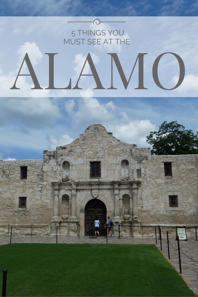 5 Things You Must See At The Alamo Alamo San Antonio