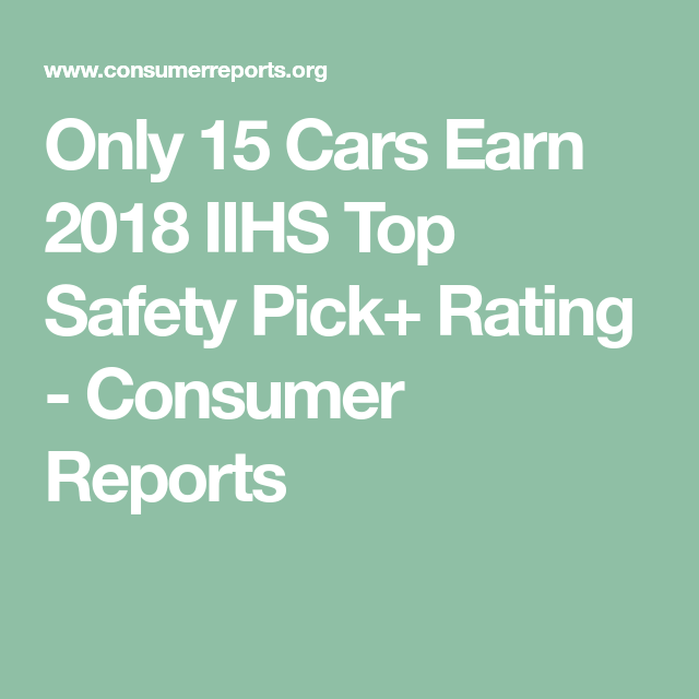 Only 15 Cars Earn 2018 Iihs Top Safety Pick Rating
