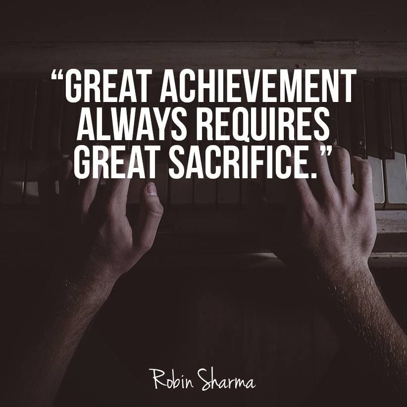 Great Achievement Always Requires Great Sacrifice Robin Sharma Leadership Quotes Sacrifice Quotes Quotes