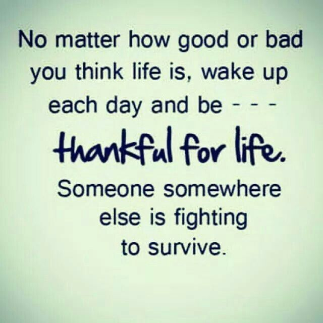 Thankful for life....
