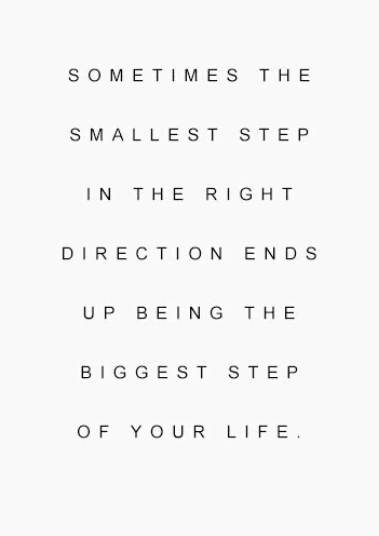 """Make that first step! Lao Tze """"The Journey of a thousand miles begins with just a single step"""""""