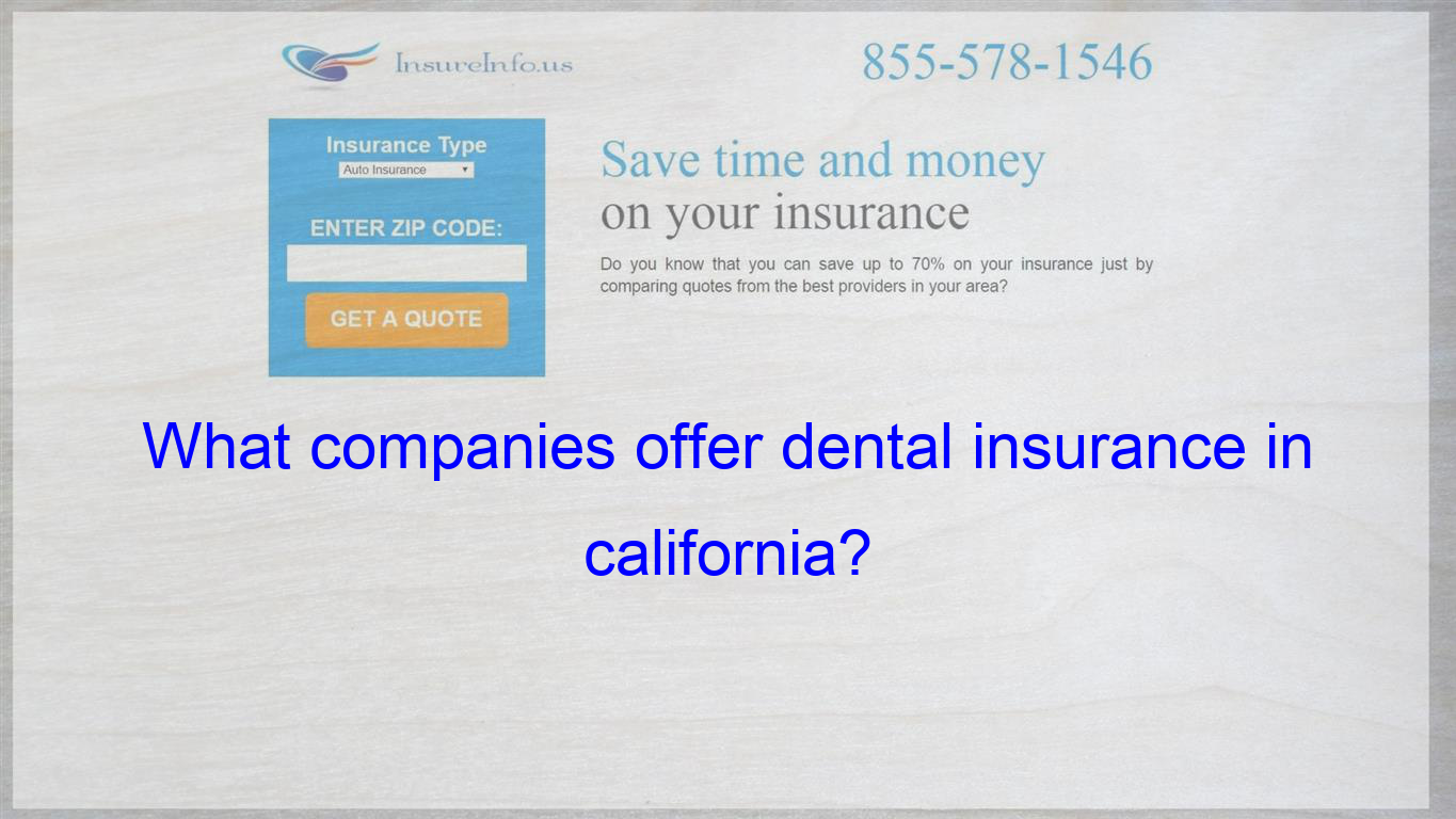What Companies Offer Dental Insurance In California Life