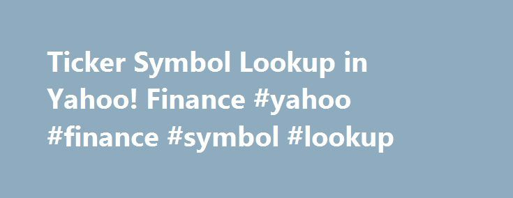 Ticker Symbol Lookup In Yahoo Finance Yahoo Finance Symbol