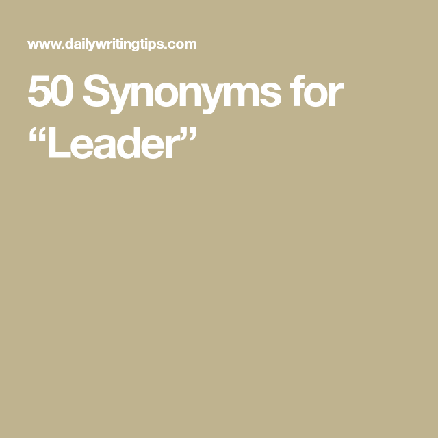 """50 Synonyms for """"Leader"""" 