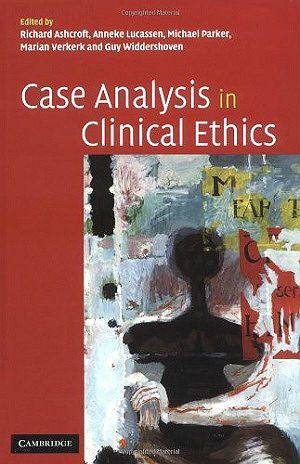Case Analysis in Clinical Ethics (2005) Richard Ashcroft et al - case analysis