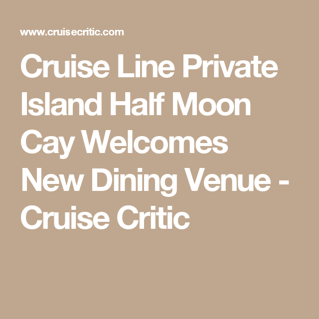 Cruise Line Private Island Half Moon Cay Welcomes New Dining Venue - Cruise Critic