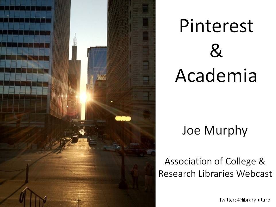 Pinterest for Academic Libraries. Webcast by Joe Murphy for ACRL