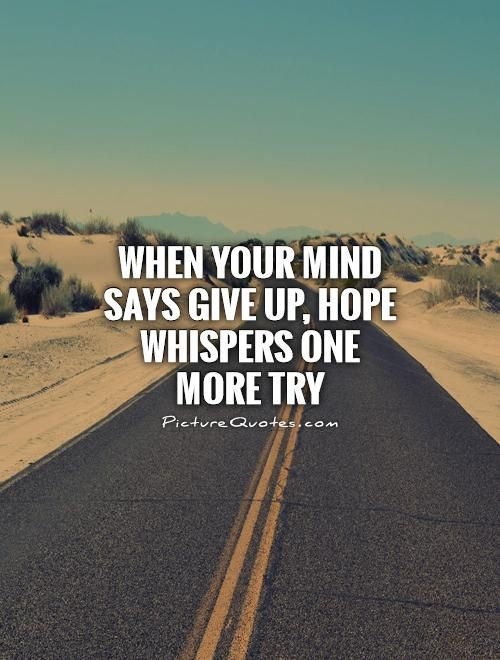 Trying Quotes Amusing When Your Mind Says Give Up Hope Whispers One More Try Weight