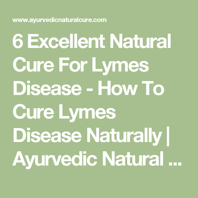 6 Excellent Natural Cure For Lymes Disease - How To Cure Lymes