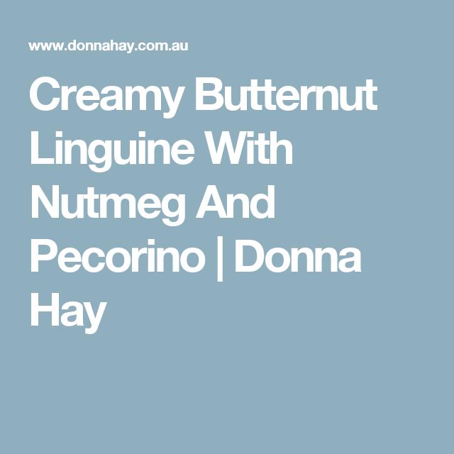 Creamy Butternut Linguine With Nutmeg And Pecorino | Donna Hay