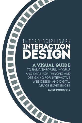 Interdisciplinary Interaction Design: A Visual Guide to Basic Theories, Models and Ideas for Thinking and Designing for Interactive Web Design and Digital Device Experiences by James Pannafino, http://www.amazon.com/dp/0982634811/ref=cm_sw_r_pi_dp_qqtyrb1MYTN6Y