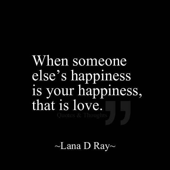 when someone else s happiness if your happiness that is love