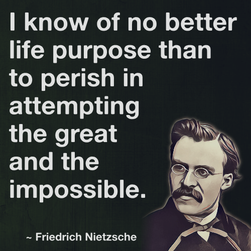 I Know Of No Better Life Purpose Than To Perish In Attempting The Great And The Impossible Friedrich Nietzsche Portrait