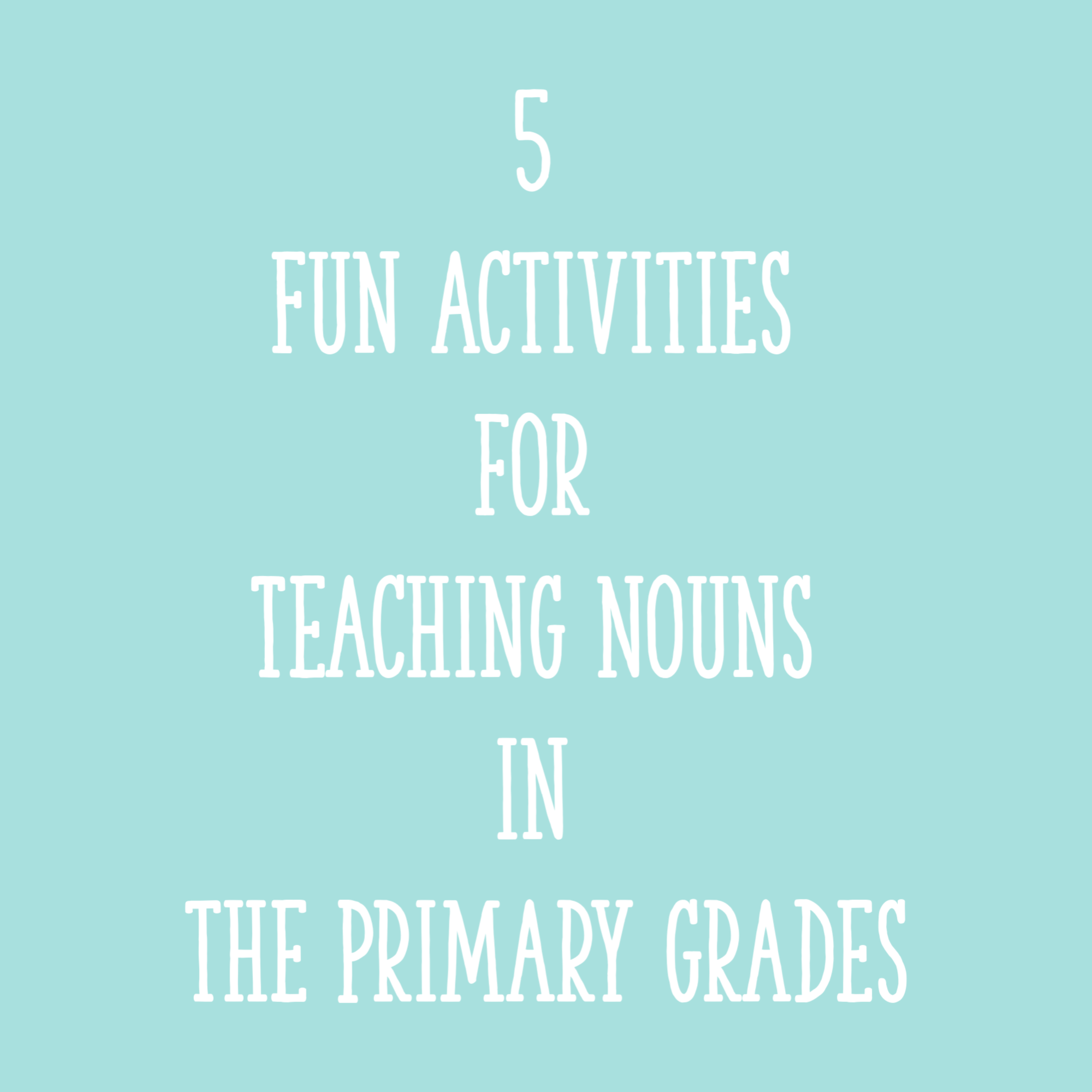 5 Fun Activities For Teaching Nouns In The Primary Grades