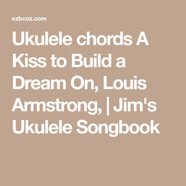 Ukulele chords A Kiss to Build a Dream On, Louis Armstrong, | Jim\'s ...