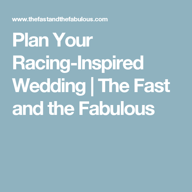 Plan Your RacingInspired Wedding The Fast and the Fabulous