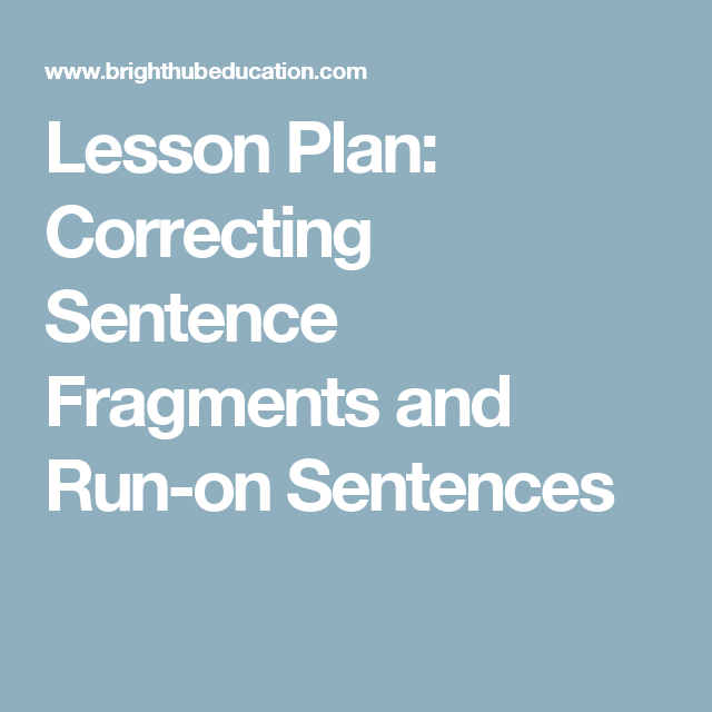 Lesson Plan Correcting Sentence Fragments And Run On Sentences